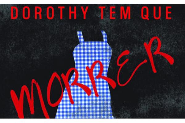 Dorothy tem que morrer – resenha sem spoilers
